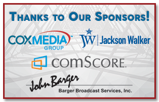 Thanks to our Sponsors: Cox Media, Jackson Walker, comScore & Barger Broadcast Services