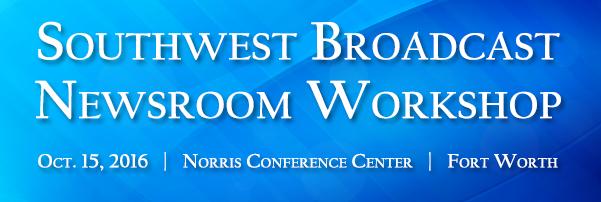 Southwest Broadcast Newsroom Workshop